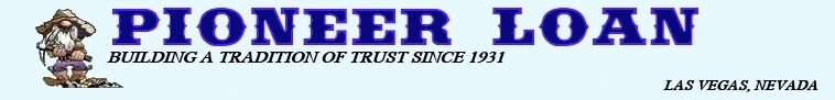 Pioneer Loan, Your Las Vegas Loan Source for Auto Title Loans and Jewelry Pawn at Las Vegas Nevada's Oldest Pawnshop